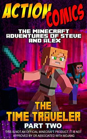 Action Comics: The Minecraft Adventures of Steve and Alex: The Time Traveler – Part Two (Minecraft Steve and Alex Adventures Book 21)