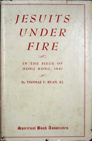 Jesuits Under Fire in the Siege of Hong Kong, 1941