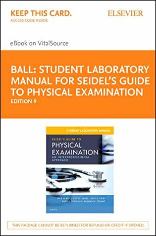 Student Laboratory Manual for Seidel's Guide to Physical Examination - Elsevier eBook on Vitalsource (Retail Access Card): An Interprofessional Approach
