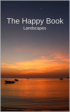 The Happy Book Landscapes: A picture book gift for Seniors with dementia or Alzheimer's patients. Colourful landscape photos with short positive affirmation quotes in large print.