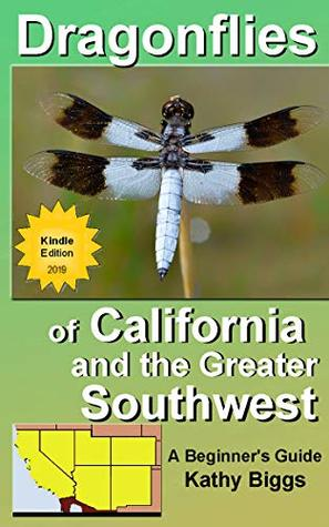 Dragonflies of California and the Greater Southwest: A Beginner's Guide (2019 eBook): : Arizona, California, Colorado, Nevada, New Mexico, Utah