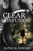 Clear Confusion by Kathy M. Howard