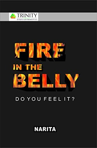 Fire in the Belly- Do you Feel it?