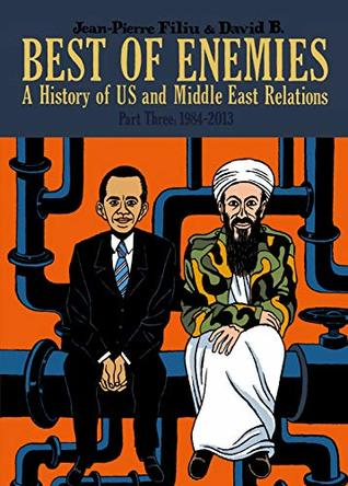 Best of Enemies Vol. 3: A History of US and Middle East Relations (1984-2013) (SelfMadeHero Non-Fiction)