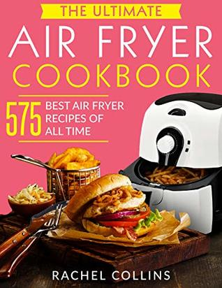 The Ultimate Air Fryer Cookbook: 575 Best Air Fryer Recipes of All Time