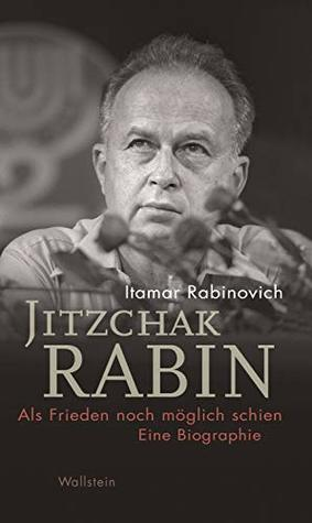 Jitzchak Rabin: Als Frieden noch möglich schien. Eine Biographie (Israel-Studien. Kultur – Geschichte – Politik 4)