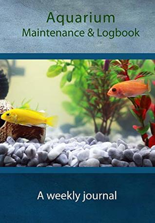 Aquarium Maintenance & Logbook: A weekly journal
