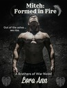 Mitch: Formed in Fire (Brothers of War, #3)