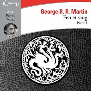 Feu et Sang, Partie 1 (A Targaryen History, #1)