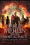 Harley Merlin and the Mortal Pact (Harley Merlin #9)