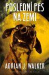 Poslední pes na Zemi by Adrian J. Walker