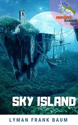 Sky Island: (Illustrated) (Lyman Frank Baum collection Book 4)