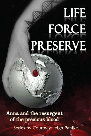Life Force Preserve; Anna and the resurgent of the precious b... by Courtney Leigh Pahlke