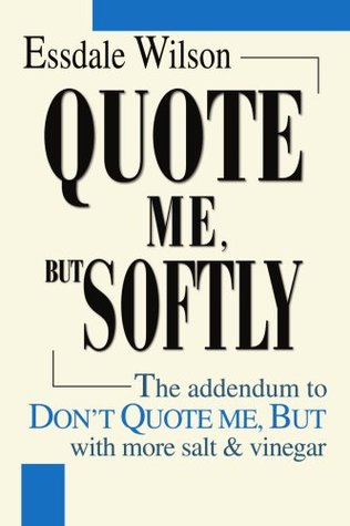 Quote Me, But Softly: The addendum to DON'T QUOTE ME, BUT with more salt & vinegar