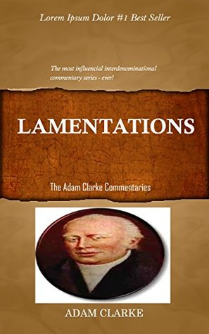 Clarke On Lamentations: Adam Clarke's Bible Commentary