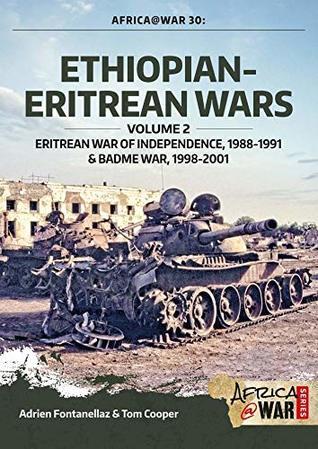 Ethiopian-Eritrean Wars. Volume 2: Eritrean War of Independence, 1988-1991 & Badme War, 1998-2001 (Africa@War Book 30)