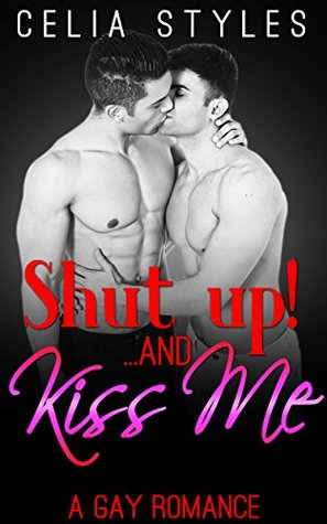 SHUT UP! And... Kiss Me