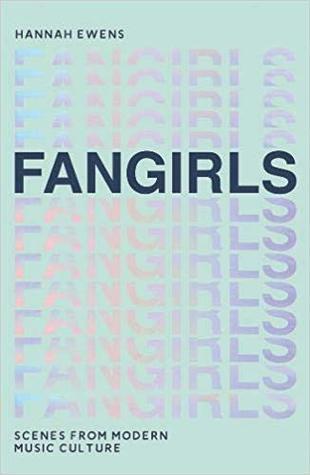Fangirls: Scenes from Modern Music Culture