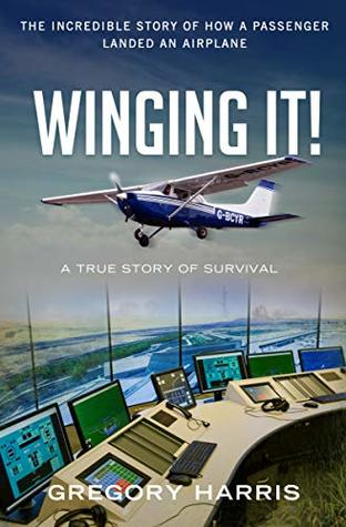 Winging It!: The True Story of How a Passenger Landed an Airplane