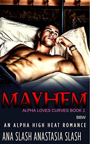 MAYHEM: AN ALPHA HIGH HEAT BBW ROMANCE (Alpha Loves Curves Book 1)