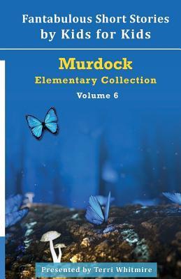 Fantabulous Short Stories by Kids for Kids: Volume 6
