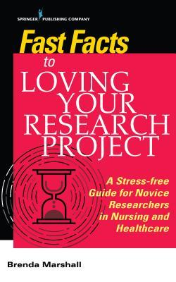 Fast Facts to Loving Your Research Project: A Stress-Free Guide for Novice Researchers in Nursing and Healthcare