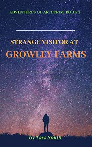 Strange Visitor At Growley Farm (book 1 of Series- Adventures of Artetrim- Fantasy World Of Talking Animals & Plants Taking Charge: For Teens, Young Adults & Children, Magic Adventure- Short Reads