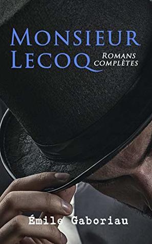 Monsieur Lecoq: Romans complètes: L'Affaire Lerouge + Le Crime d'Orcival + Le Dossier 113 + Les Esclaves de Paris + Monsieur Lecoq