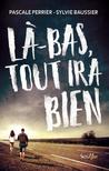 Là-bas, tout ira bien by Pascale Perrier