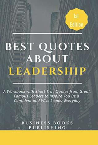 Best Quotes About Leadership A Book Of Short True Quotes From Great