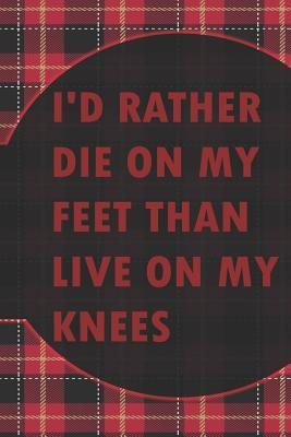 I'd Rather Die On My Feet Than Live On My Knees: Blank Lined Notebook Journal Diary Composition Notepad 120 Pages 6x9 Paperback ( Punk ) Tartan