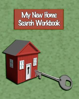My New Home Search Workbook: Hunting for the Perfect Family Home