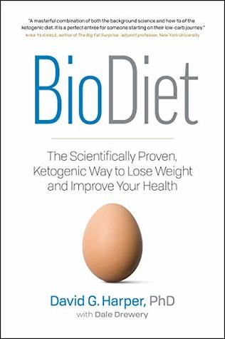 BioDiet: The Scientifically Proven, Ketogenic Way to Lose Weight and Improve Your Health