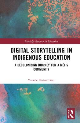 Educating with Digital Storytelling: A Decolonizing Journey for an Indigenous Community