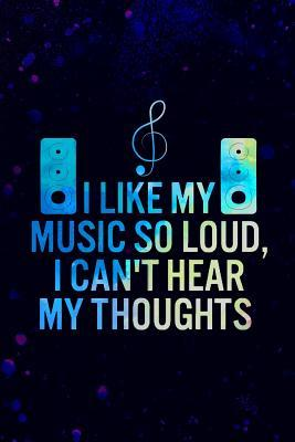 I Like My Music Loud I Can't Hear My Thoughts: Music Manuscript Notebook Paper 120 Pages 6x9 Paperback (Black 2)