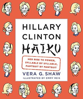 Hillary Clinton Haiku: Her Rise to Power, Syllable by Syllable, Pantsuit by Pantsuit