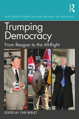 Trumping Democracy in the United States: From Ronald Reagan to Alt-Right