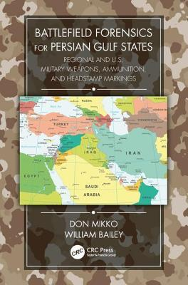 Battlefield Forensics for Persian Gulf States: Regional and U.S. Military Weapons, Ammunition, and Headstamp Markings