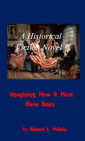Imagining How It Must Have Been: A Historical Fiction Novel