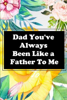 Dad Youve Always Been Like A Father To Me Perfect Love Gift For
