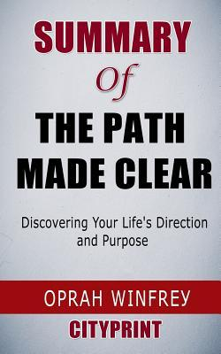 Summary of The Path Made Clear: Discovering Your Life's Direction and Purpose Oprah Winfrey