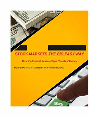 "Stock Markets The Big Easy Way: How the Federal Reserve Bank ""Creates"" Money"