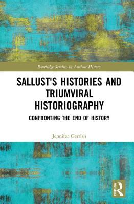 Sallust's Histories and Triumviral Historiography: Confronting the End of History
