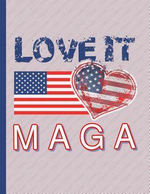 MAGA Love It: 8.5 x 11 Make America Great Again Notebook Journal Planner Diary Doodling Scrapbook Trumpster POTUS paper pad softcover support Red Republican - God Bless America
