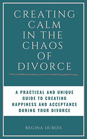 Book Review Chaos To Calm Discovering >> Creating Calm In The Chaos Of Divorce A Practical And Unique Guide