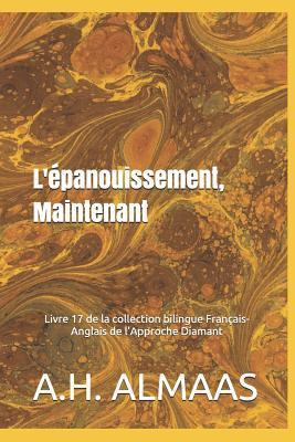 L'�panouissement, Maintenant: Livre 17 de la collection bilingue Fran�ais-Anglais de l'Approche Diamant