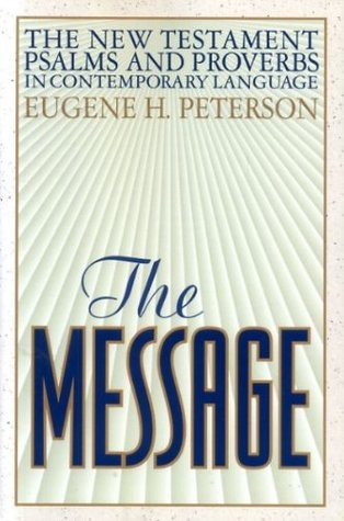 THE MESSAGE: The New Testament, Psalms and Proverbs in Contemporary Language