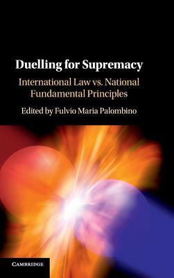Duelling for Supremacy: International Law vs. National Fundamental Principles