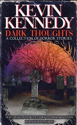 Dark Thoughts: A Collection of Horror Stories by Kevin J