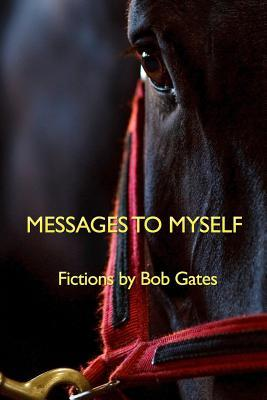 Messages to Myself: Fictions by Bob Gates